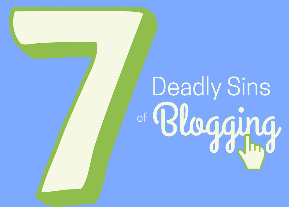 Do You Know the 7 Deadly Sins of Blogging?