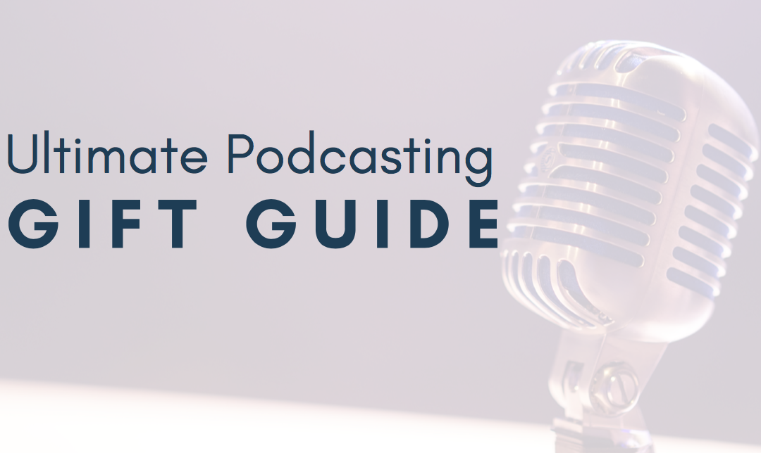 Ultimate Holiday Gift List For Podcasters